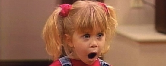 That's what we thought too, Michelle Tanner