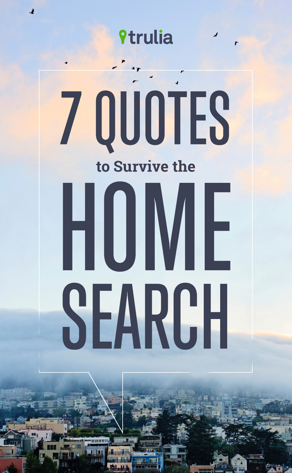 April2015-Trulia-7-Quotes-That-Will-Help-You-Survive-The-Home-Search-Lead-Image-Quote