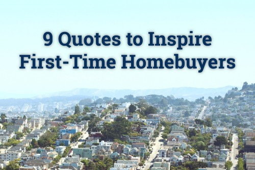 9 Quotes to Inspire First-Time Homebuyers