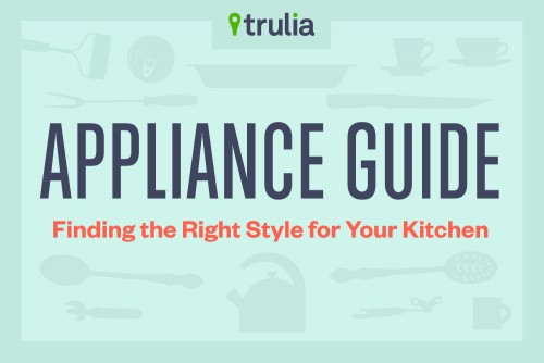 Trulia Appliance Guide - Find The Right Style for Your Kitchen