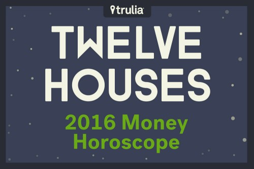 Trulia's 12 Houses 2016 Money Horoscope