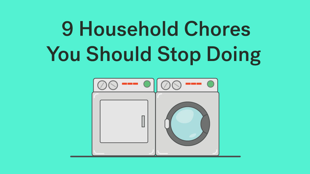 household chores you should stop doing