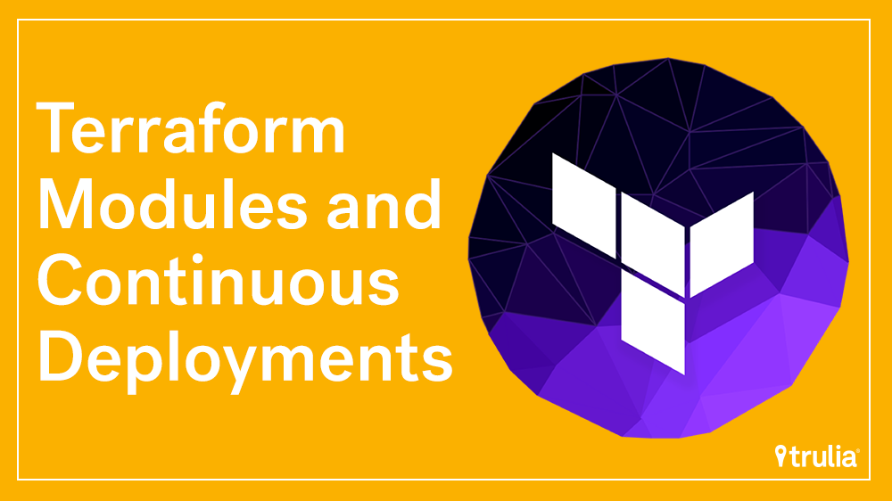Terraform Modules and Continuous Deployments - Trulia's Blog